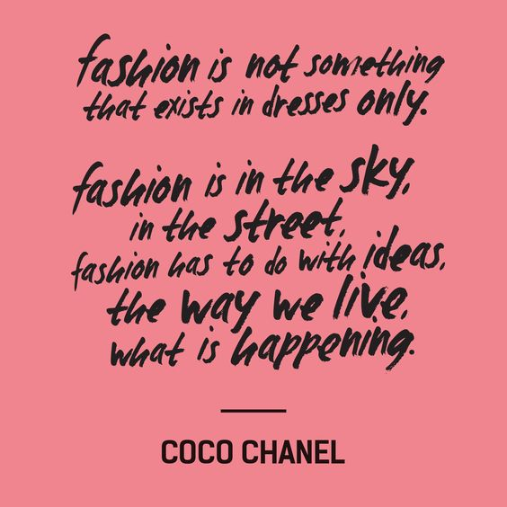 """Fashion is not something that exists in dresses only. Fashion is in the sky, in the street. Fashion has to do with ideas, the way we live, what is happening"" — Coco Chanel #FashRev #fashion #quote:"