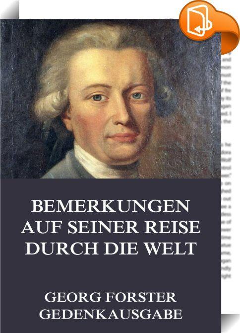 Bemerkungen auf seiner Reise durch die Welt    ::  Forsters 1778/80 erschienenes Werk machte den jungen Autor sofort berühmt. Es wurde von Christoph Martin Wieland als das bemerkenswerteste Buch seiner Zeit gepriesen und gilt bis heute als eine der bedeutendsten Reisebeschreibungen, die je geschrieben wurden. Das Werk markiert den Beginn der Geschichte der modernen deutschen Reiseliteratur und übte starken Einfluss auf Alexander von Humboldt aus, der Forster als sein Vorbild bezeichnet...
