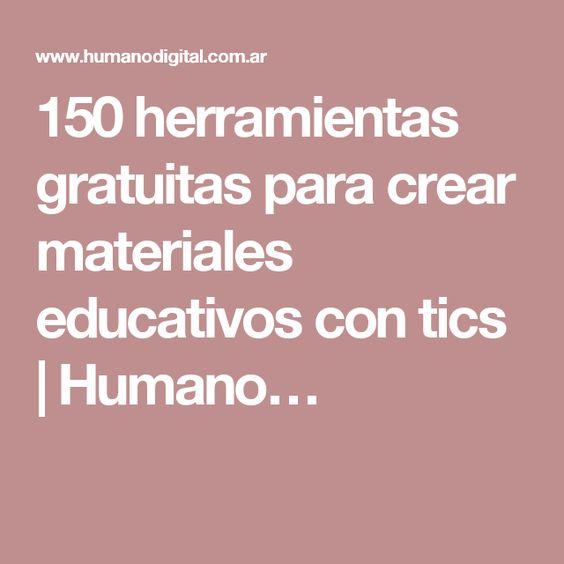 150 herramientas gratuitas para crear materiales educativos con tics | Humano…