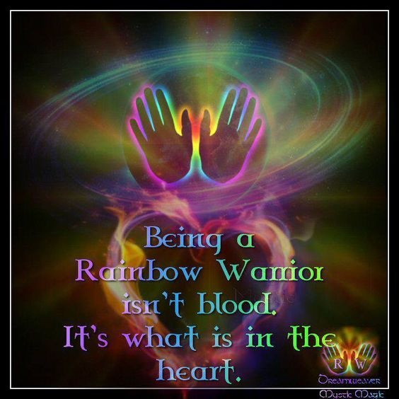 Warriors Of The Rainbow Tribe: Being A Rainbow Warrior Isn't Blood. It's What Is In The