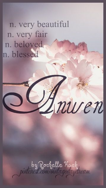 Baby Girl Name: Anwen (ann-wen). Meaning: Very Beautiful; Very Fair; Beloved; Blessed. Origin: Welsh. https://www.pinterest.com/vintagedaydream/baby-names/?etslf=4781&eq=baby