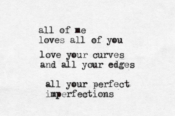 John Legend - All of me ❥.    It's amazing how sometimes the words of a song say exactly how you feel.