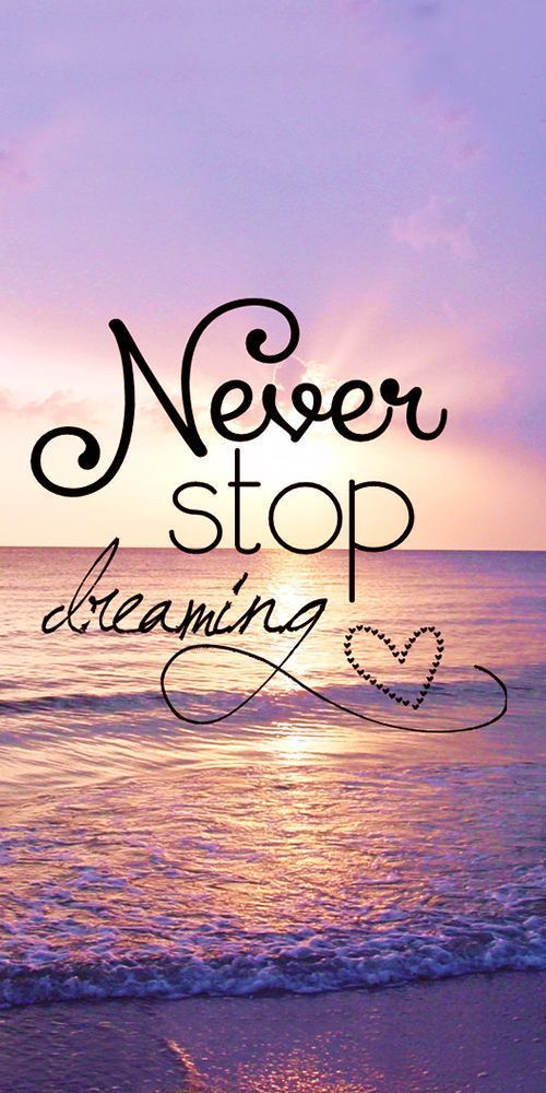 Never Stop Dreaming Motivationalquotes Stop