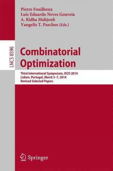 Combinatorial Optimization: Third International Symposium, Isco 2014, Lisbon, Portugal, March 5-7, 2014, Revised ...