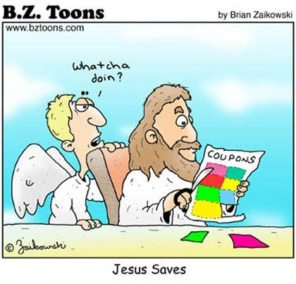 Jesus saves... By cutting coupons apparently. :)