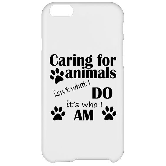 Carring For Animals Isnt What I Do Its Who I Am iPhone 6 Cases