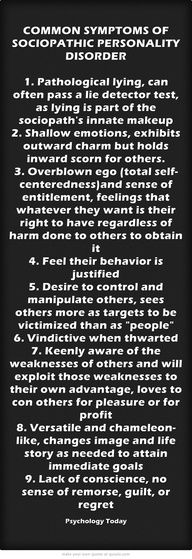 Shame I knew one just like that :-( And I always wondered why such a beautiful person was single. One learns from difficult situation :-(  Common Symptoms of Sociopathic Personality Disorder - wow! Lying and having no remorse or guilt. What a sad, miserable life.