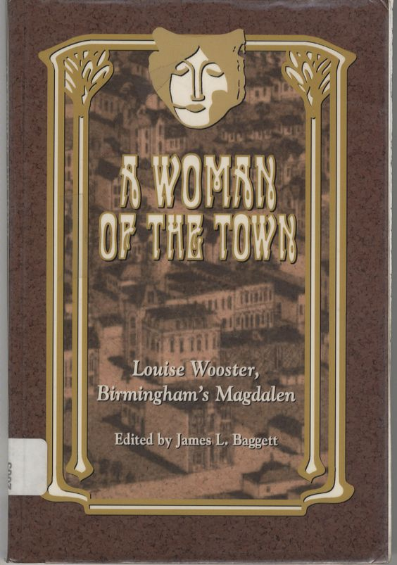 A Woman Of The Town: Louise Wooster, Birmingham's Magdalen edited by James L. Baggett