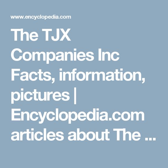 The TJX Companies Inc Facts, information, pictures | Encyclopedia.com articles about The TJX Companies Inc