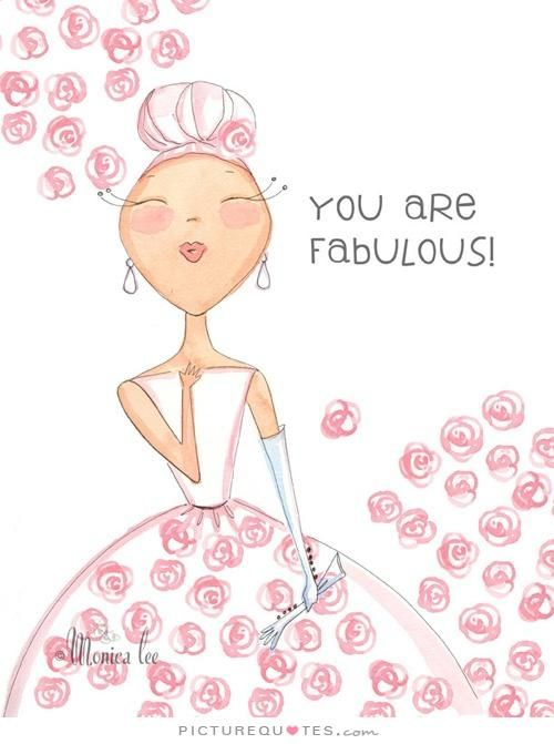 You are fabulous. Inspirational quotes on PictureQuotes.com.: