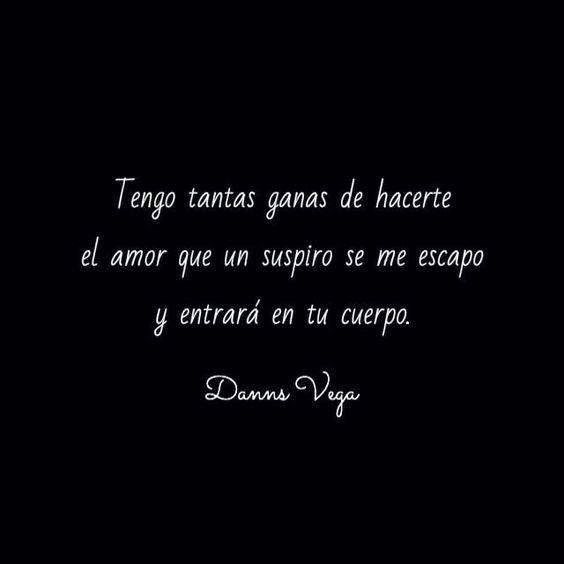 Tenga tantas GANAS DE HACERTE EL AMOR ♥♡♥....... | Frases ...