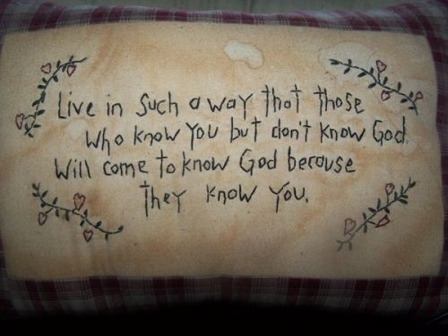 live in such a way that those who know you but don't know God...