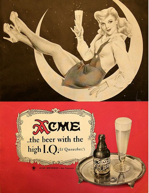Acme Beer.... THE BEER WITH THE HIGH I.Q.....  Unlike those folks who drink too much Acme!