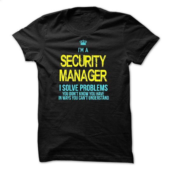 I am a SECURITY MANAGER T Shirt, Hoodie, Sweatshirts - t shirt design #shirt #T-Shirts