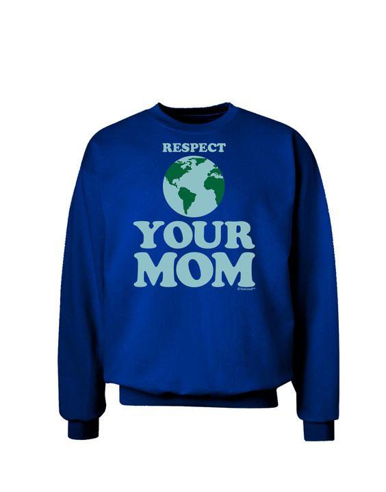 TooLoud Respect Your Mom - Mother Earth Design - Color Adult Dark Sweatshirt