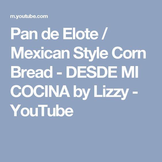 Pan de Elote / Mexican Style Corn Bread - DESDE MI COCINA by Lizzy - YouTube