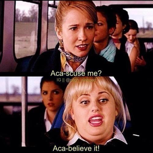 """Aca-scuse me? Aca-believe it!"" Pitch Perfect quotes"