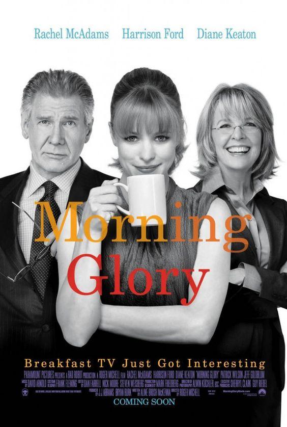 Morning Glory (2010) - Rachel McAdams, Harrison Ford, and Diane Keaton. #motivación No existe un secreto para el éxito. Éste se alcanza con pasión,  disciplina y esfuerzo.