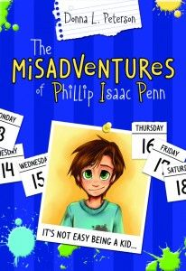 The Misadventures of Phillip Isaac Penn, by author Donna L. Peterson. Pip is always finding himself in the middle of some kind of trouble, and no wonder! Every day of the week, there are dirt clods to dodge, liars to expose, and dirty cheats to foil. Plagued by problems, Pip somehow manages to figure out a few things that maybe—just maybe—will keep him out of hot water. Hey, it's not easy being a kid!