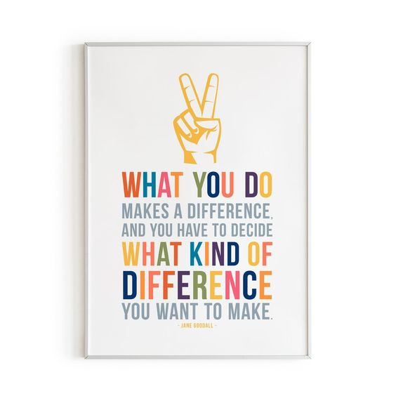 What you do makes a difference and you have to decide what kind of difference you want to make. This art print featuring the inspirational quote by Jane Goodall is a colorful addition for any boys room or girls room. The peace sign hippie decor is fun for all ages, but is especially the perfect addition to adorn kids rooms and inspire the elementary age. See the full Good Vibes Only collection.