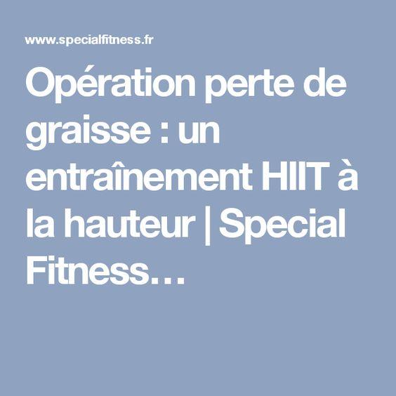Opération perte de graisse : un entraînement HIIT à la hauteur | Special Fitness…