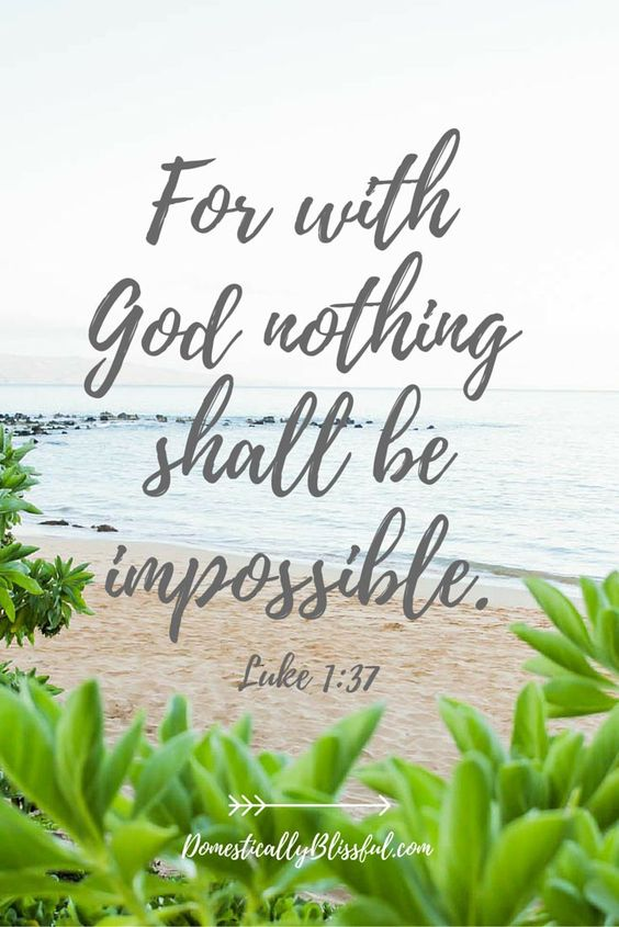For with God nothing shall be impossible. Luke 1:37.