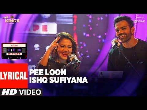 T Series Mixtape Pee Loon Ishq Sufiyana Lyrical Video Song Neha Kakkar Sreerama Chandra Youtube Mixtape Songs Lyrics