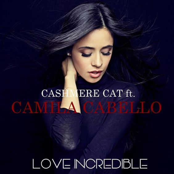 Cashmere Cat, Camila Cabello – Love Incredible acapella