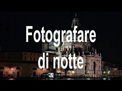 Fotografare Di Notte Youtube Fotografia Attività Di Fotografia Fotografia Notte