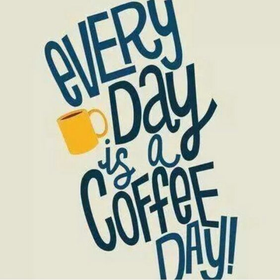Every day is a coffe day