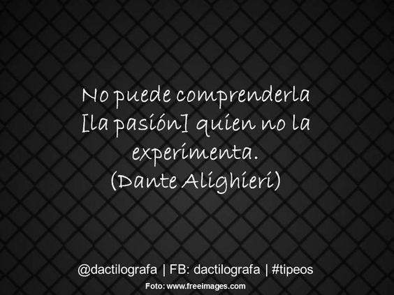 No puede comprenderla [la pasión] quien no la experimenta. (Dante Alighieri) #Frases: