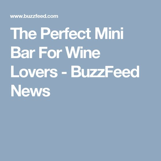 The Perfect Mini Bar For Wine Lovers - BuzzFeed News