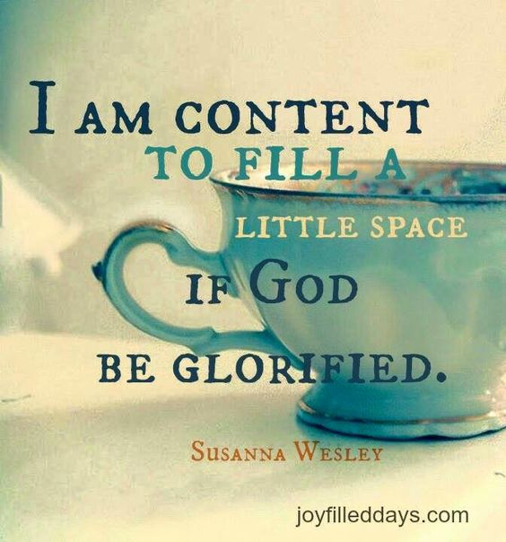 """I am content to fill a little space if God be glorified."" -Susanna Wesley. joyfilleddays.com https://www.facebook.com/JoyFilledDays/?fref=photo:"