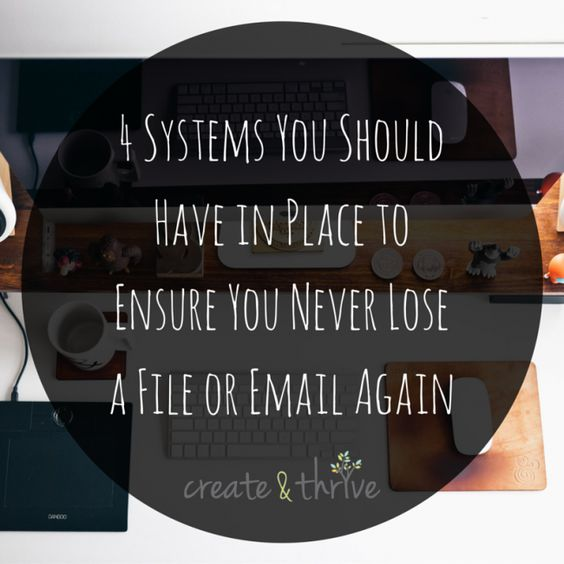 4 Systems You Should Have in Place to Ensure You Never Lose a File or Email Again | Create & Thrive