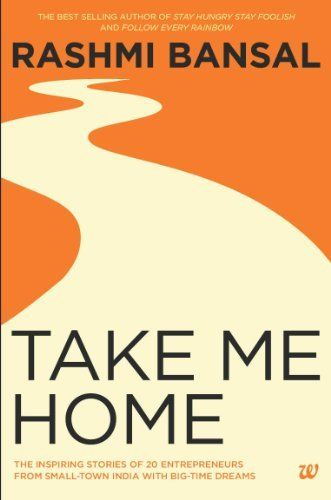Take Me Home: The Inspiring Stories of 20 Entrepreneurs from Small Town India with Big-Time Dreams by Rashmi Bansal, http://www.amazon.in/dp/9383260807/ref=cm_sw_r_pi_dp_lB3stb0ZXYMF2