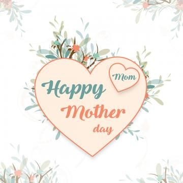 Mothers Day Heart Vector Happy Mothers Flowers Png Transparent Clipart Image And Psd File For Free Download Valentine S Day Greeting Cards Happy Mothers Day Letter Valentine S Day Poster