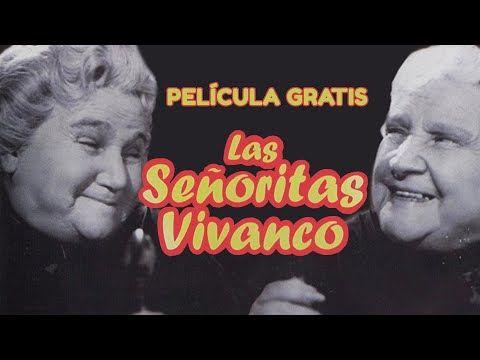 Las Señoritas Vivanco Película Gratis Completa Tele N Youtube Peliculas Películas Gratis Dos Hermanas