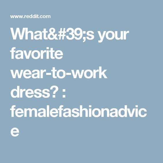 What's your favorite wear-to-work dress? : femalefashionadvice