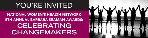 5th Annual Barbara Seaman Awards for Activism in Women's Health  Thursday, October 18, 2012  5:30 p.m. – 7:30 p.m.