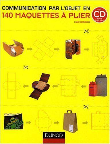 La communication par l'objet en 140 maquettes à plier 1Cédérom: Amazon.fr: Luke Herriott, Xavier Guesnu: Livres