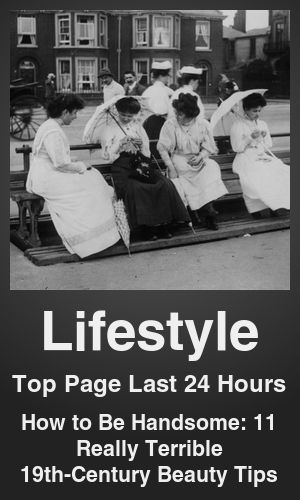 Top Lifestyle link on telezkope.com. With a score of 1429. --- How to Be Handsome: 11 Really Terrible 19th-Century Beauty Tips. --- #lifestyleontelezkope --- Brought to you by telezkope.com - socially ranked goodness
