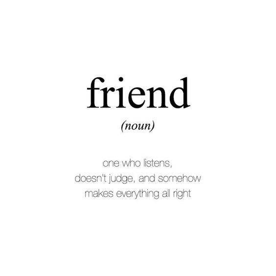 What Is Friend??ref=pinp nn Friend is one who listens, doesn't judge, and somehow makes everything all right. As we go through life, we have the opportunity to meet a variety of different people. Some become casual acquaintances who we just smile and wave at when we see them and others don't merit a second...