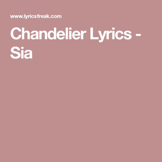 Chandelier Lyrics - Sia | music | Pinterest | Chandelier lyrics