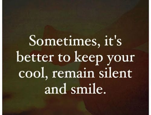 Sometimes It S Better To Keep Your Cool Remain Silent And Smile Quote Silent Quotes Good Person Quotes Negative People Quotes