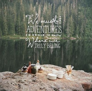 We must take adventures in order to know where we truly belong....INDEED!!