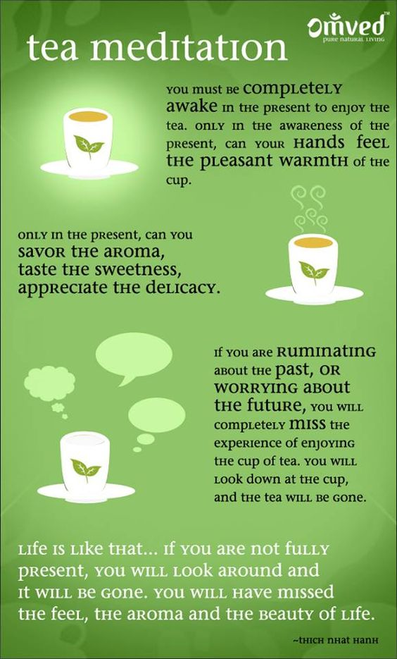 See how inviting your tea looks,how refreshing it tastes,smell its aroma, feel its warmth...hmmm. Mindfulness.: