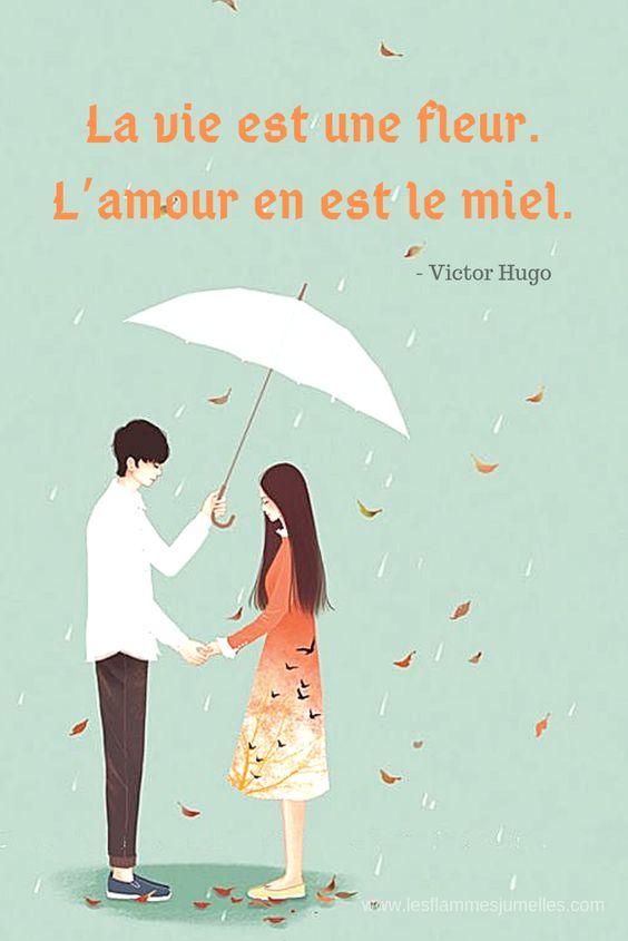 La vie est une fleur. L'amour en est le miel. – Victor Hugo