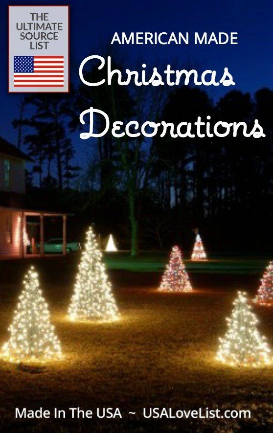 Christmas Decorations Made In Usa Deck The Halls With This Source List How To Make Christmas Tree Christmas Decorations Decorating With Christmas Lights