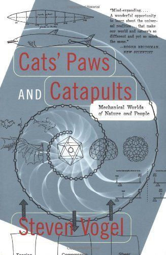 Cats' Paws and Catapults: Mechanical Worlds of Nature and People von Steven Vogel http://www.amazon.de/dp/0393319903/ref=cm_sw_r_pi_dp_ZD0rub122P662