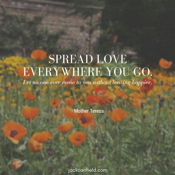 """Spread love everywhere you go. Let no one ever come to you without leaving happier."" ... Enjoy more from Mother Teresa http://pinterest.com/pin/24066179230238967 #sharegoodness"